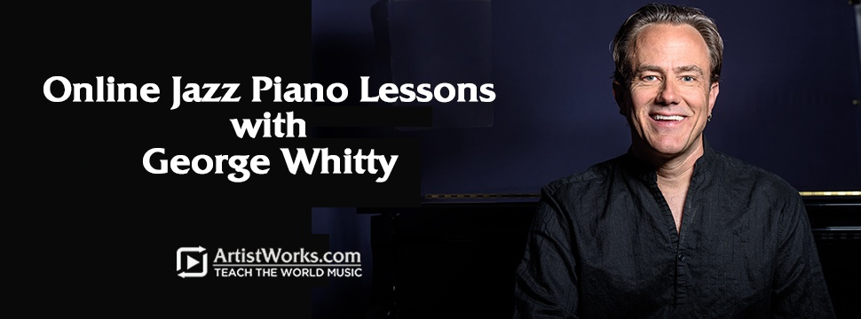 Jazz Piano Lessons with George Whitty at ArtistWorks